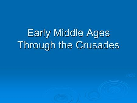 Early Middle Ages Through the Crusades. England  1066 William the Conquer becomes William I of ________  1215 King John loses lots of land in wars of.