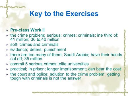 Key to the Exercises  Pre-class Work II  the crime problem; serious; crimes; criminals; ine third of; 41 million; 36 to 40 million  soft; crimes and.