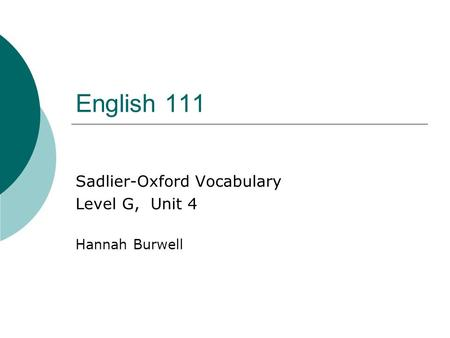 English 111 Sadlier-Oxford Vocabulary Level G, Unit 4 Hannah Burwell.