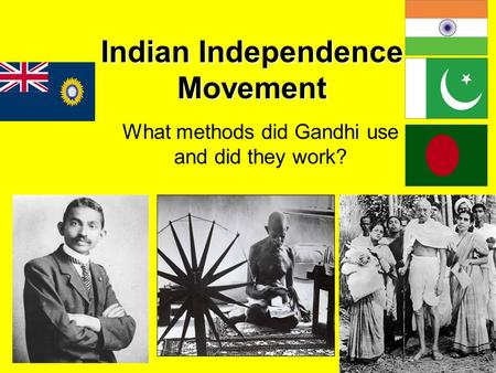 Indian Independence Movement What methods did Gandhi use and did they work?