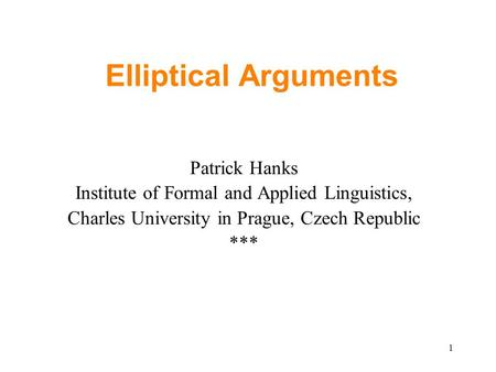 1 Elliptical Arguments Patrick Hanks Institute of Formal and Applied Linguistics, Charles University in Prague, Czech Republic ***