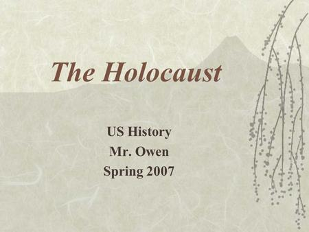 The Holocaust US History Mr. Owen Spring 2007. Persecution Begins  April 7, 1933 non-Aryans are removed from gov. jobs  Jews blamed for –Economic problems.