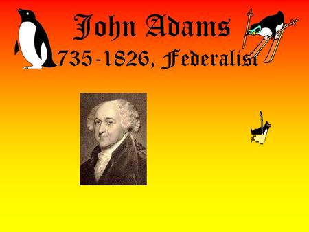 John Adams 1735-1826, Federalist Alien and Sedition Acts Tension between Feds & Reps; Feds in control of Congress ALIEN ACT; president can imprison/expel.
