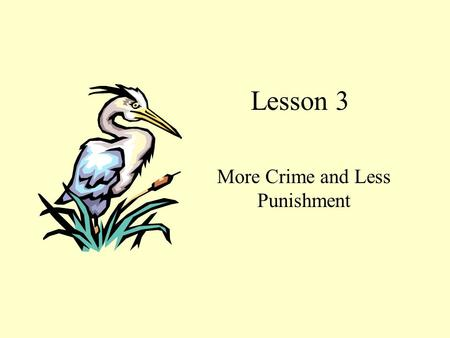 Lesson 3 More Crime and Less Punishment I.Pre-class work II 1. the crime problem; serious; crimes; criminals; one third of; 41 million; 36 to 40 million.