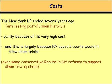 Costs The New York DP ended several years ago (interesting post-Furman history!) - partly because of its very high cost -and this is largely because NY.