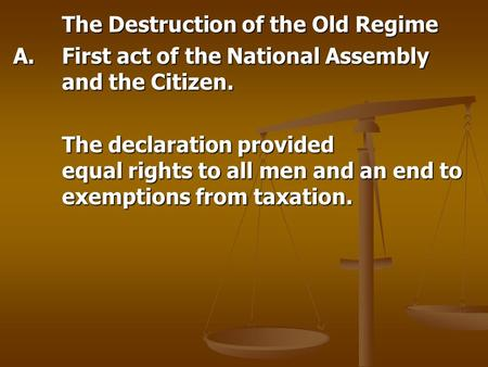 The Destruction of the Old Regime A.First act of the National Assembly and the Citizen. The declaration provided equal rights to all men and an end to.