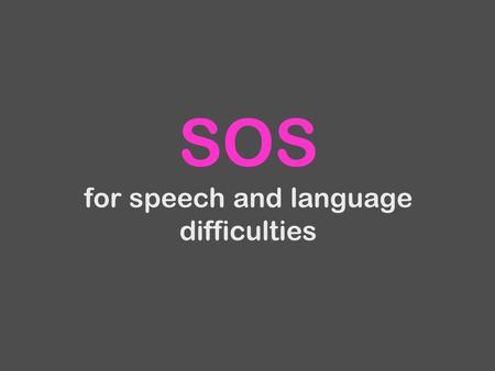 SOS for speech and language difficulties. 7 Signs Of Speech, language and communication difficulties to look out for in children.