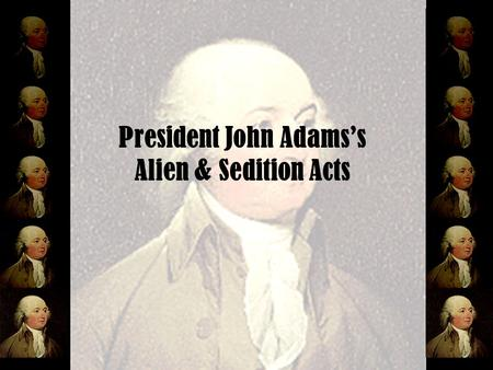 President John Adams's Alien & Sedition Acts. Learning Targets I can analyze the roots of the conflict that culminated in the Civil War. I can describe.