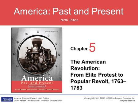 Chapter Ninth Edition America: Past <strong>and</strong> Present America: Past <strong>and</strong> Present, Ninth Edition Divine Breen Frederickson Williams Gross Brands Copyright ©2011,