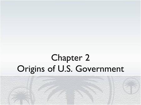 Chapter 2 Origins of U.S. Government. Section 1-Early Influences-Objectives Pages 21-24 What political ideals did English colonists bring with them to.