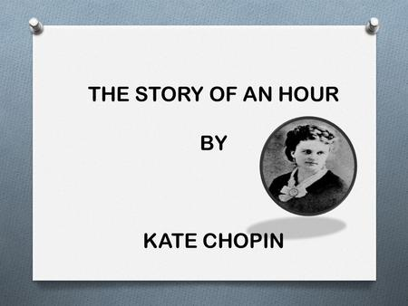 THE STORY OF AN HOUR BY KATE CHOPIN.