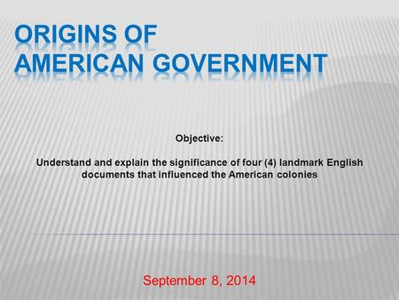 September 8, 2014 Objective: Understand and explain the significance of four (4) landmark English documents that influenced the American colonies.