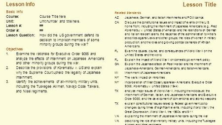 Lesson Info Lesson Title Related Standards AZJapanese, German, and Italian internments and POW camps CADiscuss the constitutional issues and impact of.