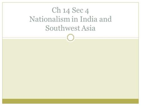Ch 14 Sec 4 Nationalism in India and Southwest Asia.