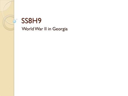 SS8H9 World War II in Georgia.