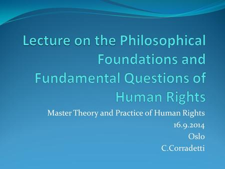 Master Theory and Practice of Human Rights 16.9.2014 Oslo C.Corradetti.