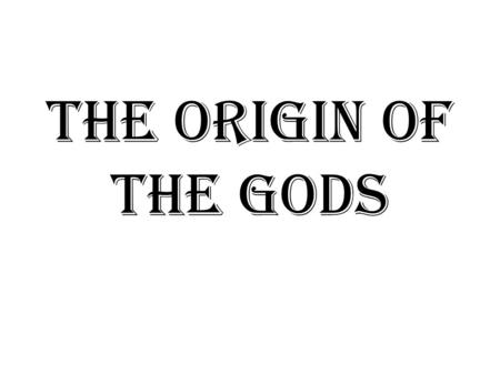 The Origin of the Gods. In the beginning there was Chaos… The first legend tells the creation of the universe and a war for control over all of heaven.