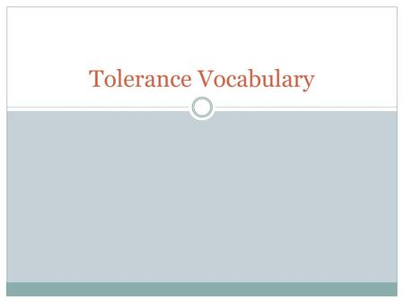 Tolerance Vocabulary. Tolerance respect, acceptance, & appreciation of the rich diversity of our world's cultures, our forms of expression, & ways of.