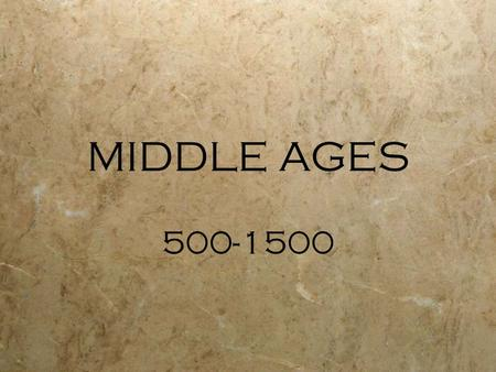 MIDDLE AGES 500-1500.