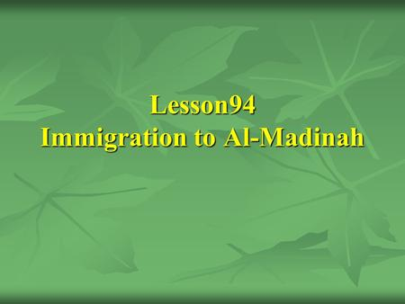 Lesson94 Immigration to Al-Madinah. [30] The Hijrah of Allah's Messenger (SAWS) and his companion Abu-Bakr As-Siddîq (R.A.)