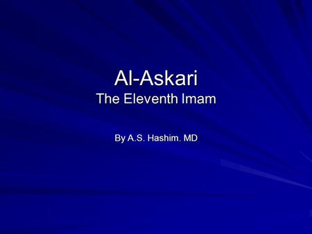 Al-Askari The Eleventh Imam By A.S. Hashim. MD. بـســـم الله الرحمن الرحيم In the Name of God, Lord of Mercy and Lord of Grace.
