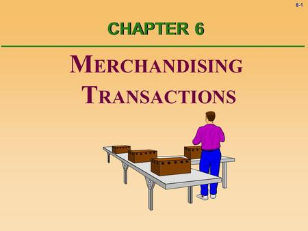 6-1 M ERCHANDISING T RANSACTIONS CHAPTER 6 6-2 Service Organizations vs. Merchandising Companies time Service organizations sell time to earn revenue.