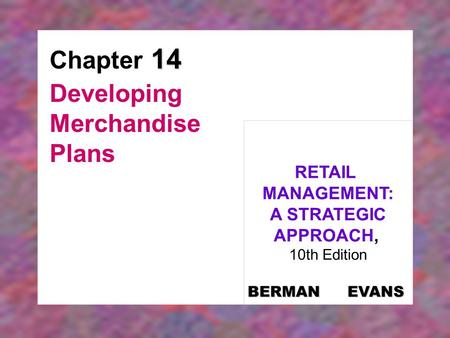 14 Chapter 14 Developing Merchandise Plans RETAIL MANAGEMENT: A STRATEGIC APPROACH, 10th Edition BERMAN EVANS.