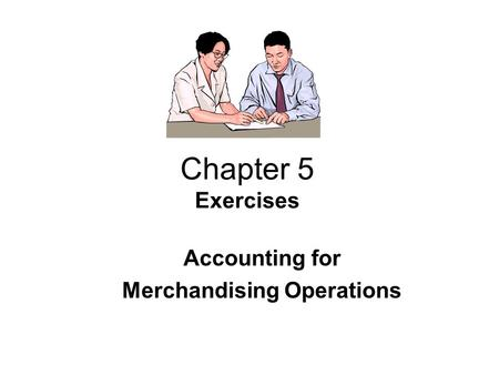 Chapter 5 Exercises Accounting for Merchandising Operations.