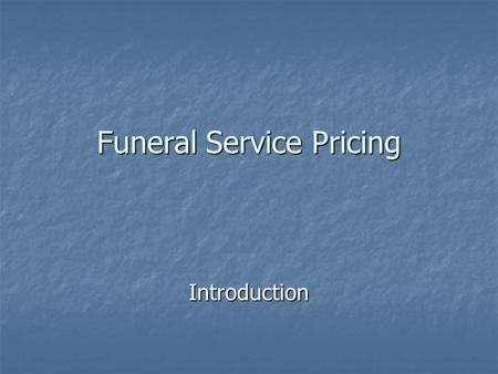 Funeral Service Pricing Introduction. Objectives of Pricing recover: merchandise costs recover: merchandise costs operating expenses operating expenses.
