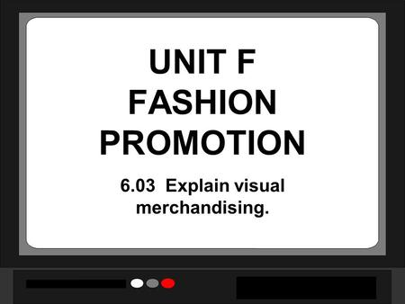 UNIT F FASHION PROMOTION 6.03 Explain visual merchandising.