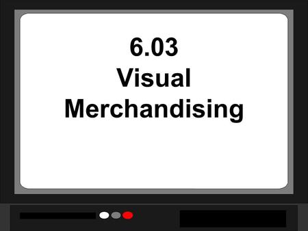 6.03 Visual Merchandising. Visual merchandising** Attractive and appealing physical display of merchandise combined with effective store layout and décor.