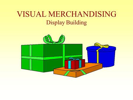 "VISUAL MERCHANDISING Display Building OBJECTIVE Be able to define ""Visual Merchandising"" & provide examples from 6 businesses *In this day & age of self."