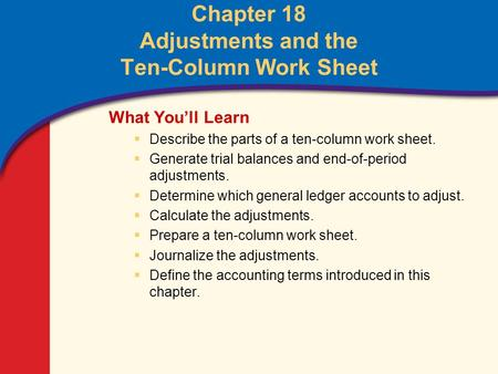 Chapter 18, Section 1 Identifying Accounts to Be Adjusted and Adjusting Merchandise Inventory What Do You Think? Why is it important to have up-to-date.