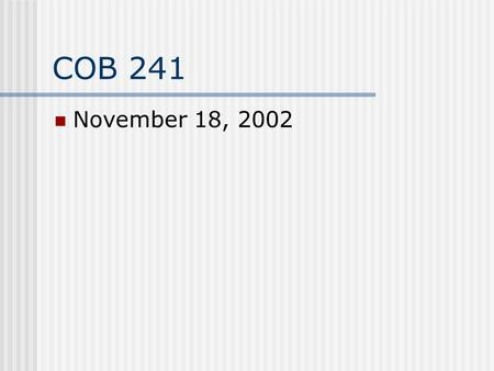 COB 241 November 18, 2002 Accounting Jeopardy… November 18, 2002.