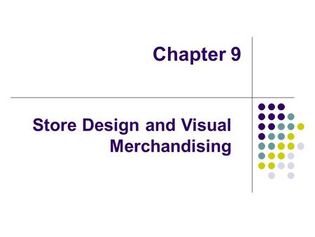 Chapter 9 Store Design and Visual Merchandising. Store Design Influence customers before entering store Positive effect on customers Customers want to.