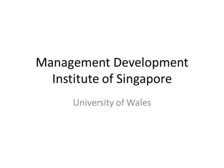 Management Development Institute of Singapore University of Wales.