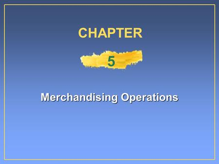 Merchandising Operations CHAPTER 5 Differences Between Service and Merchandising Companies Service enterprises perform services as their primary source.