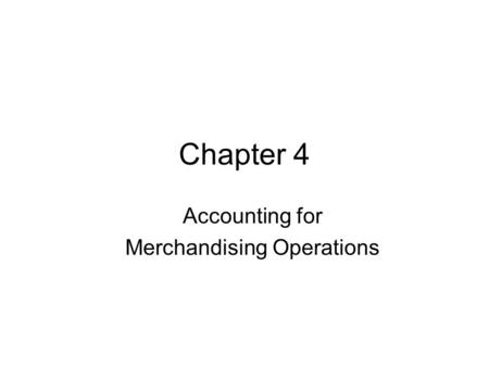 Chapter 4 Accounting for Merchandising Operations.