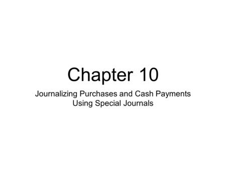 Chapter 10 Journalizing Purchases and Cash Payments