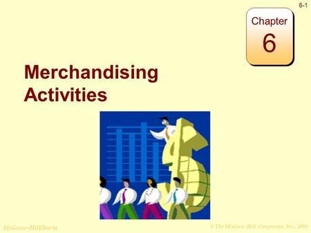 © The McGraw-Hill Companies, Inc., 2008 McGraw-Hill/Irwin 6-1 Merchandising Activities Chapter 6.