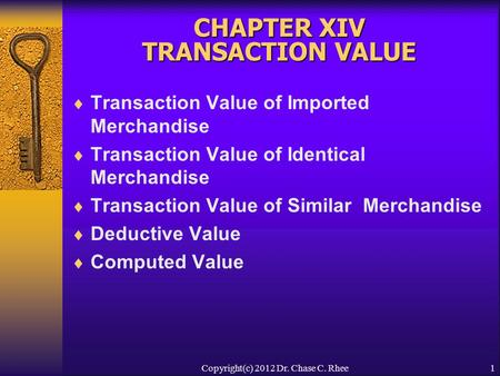 1 CHAPTER XIV TRANSACTION VALUE  Transaction Value of Imported Merchandise  Transaction Value of Identical Merchandise  Transaction Value of Similar.