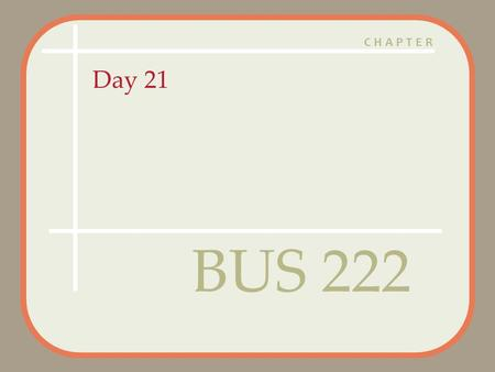 CHAPTER Day 21 BUS 222. Agenda Questions? Assignment 6 Posted – Due April 9:30 AM (next Class) – Marketing Assignment 6.pdf Marketing Assignment.