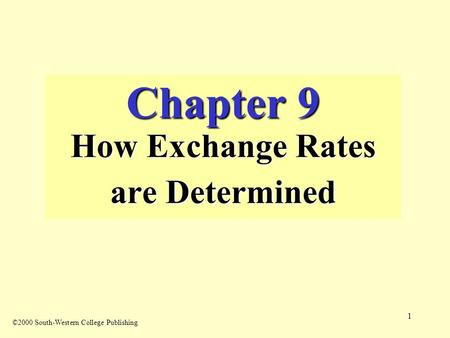1 Chapter 9 How Exchange Rates are Determined ©2000 South-Western College Publishing.