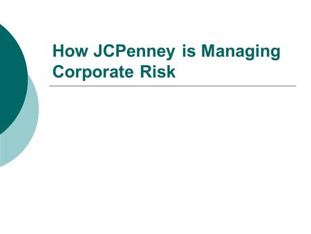 How JCPenney is Managing Corporate Risk. John Polarinakis, Audit Director Dave Miller, Senior Audit Manager.