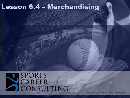  Copyright 1999 Prentice Hall 8-1 Lesson 6.4 – Merchandising Copyright © 2014 by Sports Career Consulting, LLC.