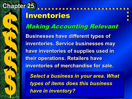 Inventories Making Accounting Relevant Businesses have different types of inventories. Service businesses may have inventories of supplies used in their.