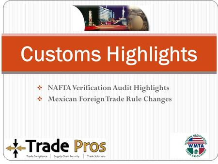  NAFTA Verification Audit Highlights  Mexican Foreign Trade Rule Changes Customs Highlights.