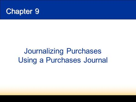 Chapter 9 Journalizing Purchases Using a Purchases Journal.