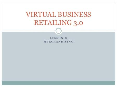 LESSON 8 MERCHANDISING VIRTUAL BUSINESS RETAILING 3.0.