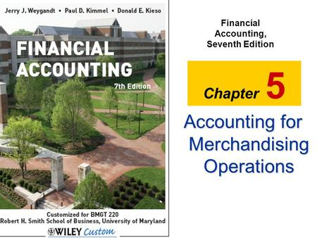 Slide 5-1 Accounting for Merchandising Operations Financial Accounting, Seventh Edition Chapter 5.